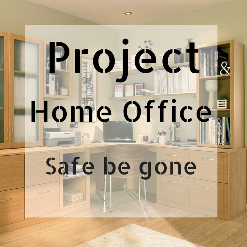 Project Home Office: Safe Be Gone!