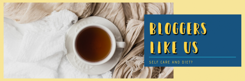 Bloggers Like Us: Self Care and Diet?
